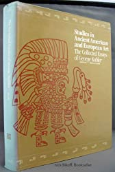 Studies in Ancient American and European Art: The Collected Essays of George Kubler (Yale Publications in the History of Art)