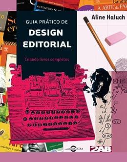 Guia prático de design editorial: Criando livros completos por [Haluch, Aline]