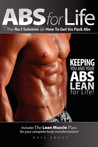 Abs for Life - The No.1 Solution on How to Get Six Pack Abs Neil Frost