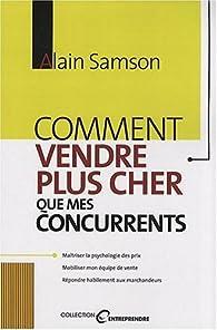 Comment vendre plus cher que mes concurrents par Alain Samson