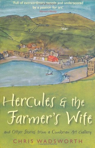Hercules and the Farmers Wife: And Other Stories from a Cumbrian Art Gallery Chris Wadsworth