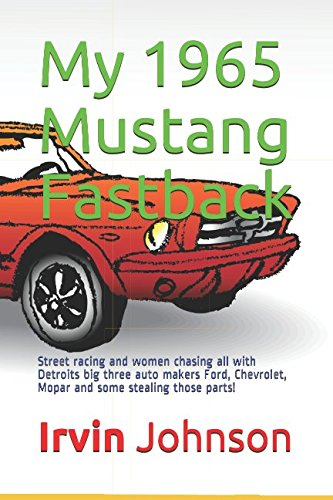 Mopar Race (My 1965 Mustang Fastback: Street racing and women chasing all with Detroits big three auto makers Ford, Chevrolet, Mopar and some stealing those parts!)