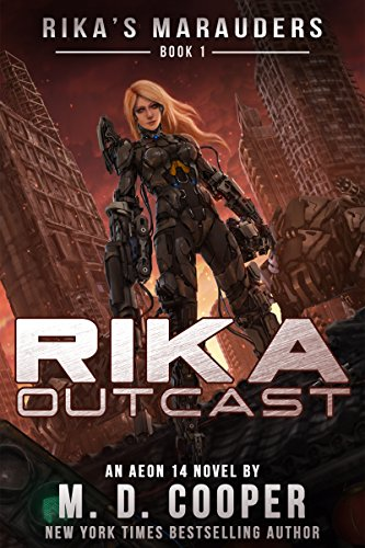 Rika Outcast: A Tale of Mercenaries, Cyborgs, and Mechanized Infantry (Rikas Marauders Book 1)