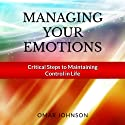 Managing Your Emotions: Critical Steps to Maintaining Control In Life Audiobook by Omar Johnson Narrated by Larry Anderson