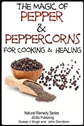 The Magic of Pepper and Peppercorns For Healing and Cooking (Health Learning Series Book 52) (English Edition)