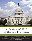 A Review of Hhs Children's Programs, Richard P Kusserow, 1249102642