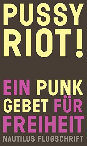 Pussy Riot! Ein Punk-Gebet für Freiheit: Nautilus Flugschrift (German Edition)