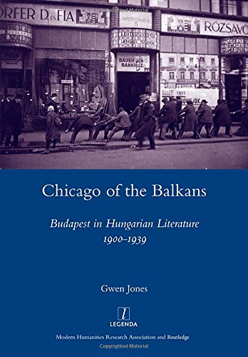 Chicago of the Balkans: Budapest in Hungarian Literature 1900-1939 (Legenda)