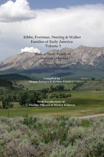 Gunnison Colorado History (3: Kibbe, Everman, Deering & Walker Families of Early America: Walker/Steele Family of Gunnison, Colorado (Volume 3))