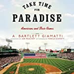 Take Time for Paradise: Americans and Their Games | A. Bartlett Giamatti