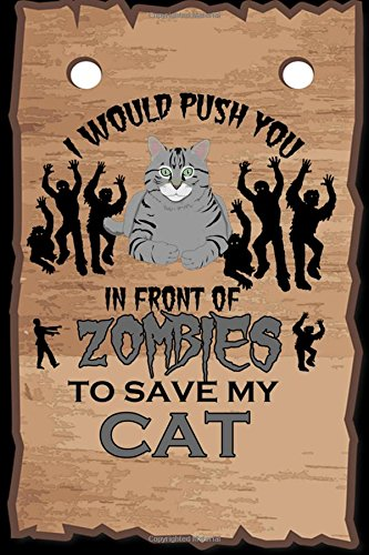 Read Online I Would Push You In Front Of Zombies To Save My Cat: 6x 9 Dot Grid Journal  Professionally Designed, Work Book, Planner, Dotted Notebook, Bullet Grid Journal, Diary,100 Pages pdf epub