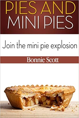 Pies And Mini Pies Bonnie Scott 9781480285354 Amazon Books