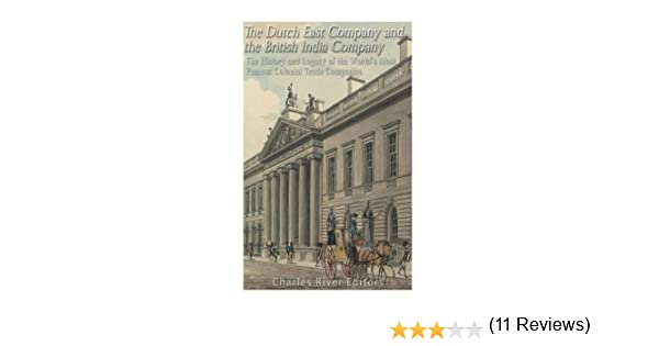 The Dutch East India Company and British East India Company: The History and Legacy of the Worlds Most Famous Colonial Trade Companies: Amazon.es: Charles River Editors: Libros en idiomas extranjeros