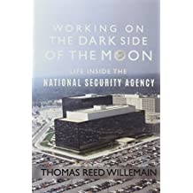 Working on the Dark Side of the Moon: Life Inside the National Security Agency