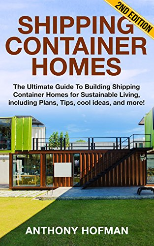 amazon com shipping container homes the ultimate guide to building