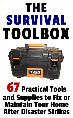 The Survival Toolbox: 67 Practical Tools and Supplies to Fix or Maintain Your Home After Disaster Strikes by [Brindle, Damian]