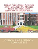 Great Falls High School and Charles M Russell High School 50th Reunion Memory Book