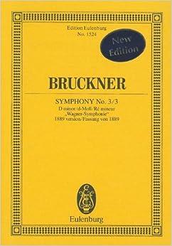 Symphony No. 3/3: D minor/d-Moll/Re mineur Wagner-Symphonie 1889 version/Fassung von 1889 (Edition Eulenburg)