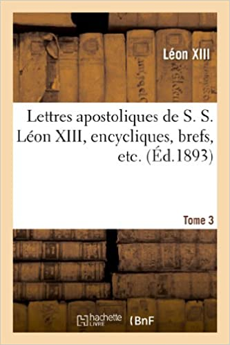 Livres Lettres apostoliques de S. S. Léon XIII, encycliques, brefs, etc. Tome 3 pdf ebook