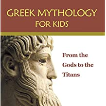 Greek Mythology for Kids: From the Gods to the Titans: Greek Mythology Books (Children's Greek & Roman Myths)