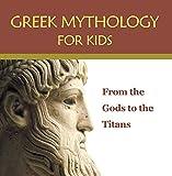 Greek Mythology for Kids%3A From the God...
