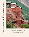 Kennecott Mine: A Pictorial Journey Of The 1900's Copper Mine