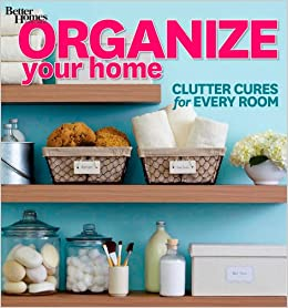 organize your home clutter cures for every room better homes and gardens better homes and gardens home better homes and gardens 9781118359952 - Better Home And Garden