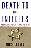 Death to the Infidels, Mitchell G. Bard, 1137279079