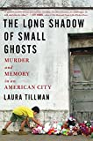 img - for The Long Shadow of Small Ghosts: Murder and Memory in an American City book / textbook / text book