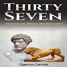 Thirty Seven: Essays on Life, Wisdom, and Masculinity Audiobook by Quintus Curtius Narrated by Saethon Williams