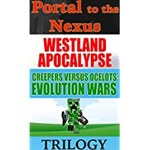 Westland Evolution Wars Trilogy (Book 1, Book 2, and Book 3): Portal to the Nexus, Creepers Versus Ocelots, and Rise of a Spidery Herobrine