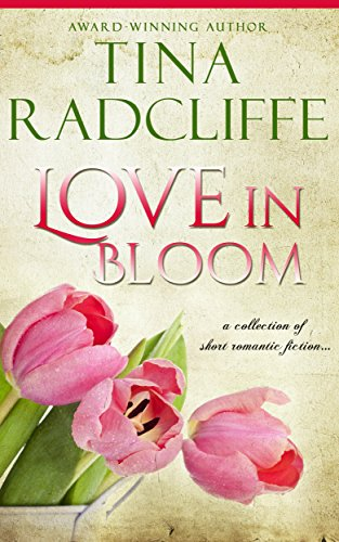Love in Bloom (A Collection of Short Romantic Fiction)