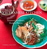 Into the Vietnamese Kitchen: Treasured Foodways, Modern Flavors by Andrea Nguyen (2006-10-01)