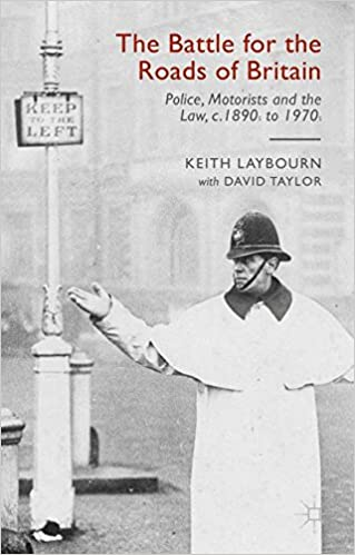 The Battle for the Roads of Britain: Police, Motorists and the Law, c.1890s to 1970s