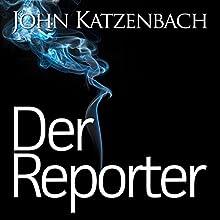Der Reporter Hörbuch von John Katzenbach Gesprochen von: Uve Teschner