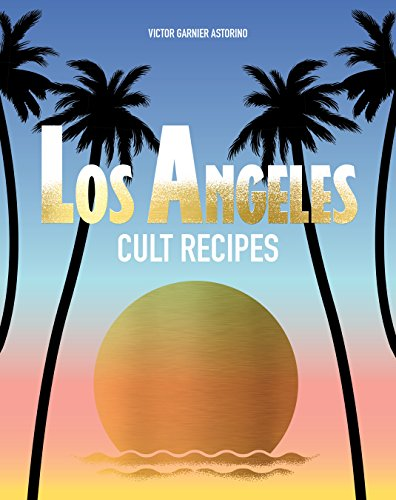 Los Angeles Cult Recipes by Victor Garnier