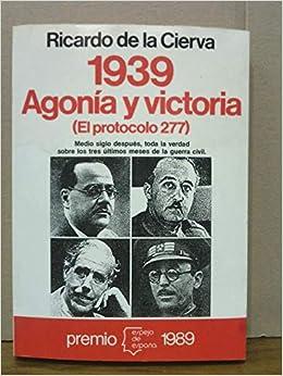 1939 agonia y Victoria el protocolo 277 Espejo de España: Amazon.es: Cierva, Ricardo De La: Libros