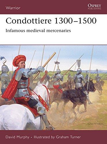 Condottiere 1300–1500: Infamous medieval mercenaries (Warrior)