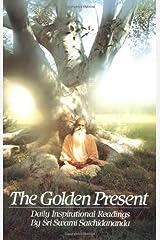 [The Golden Present: Daily Inspirational Readings by Sri Swami Satchidananda] [By: Satchidananda, Sri Swami] [January, 1987] Paperback