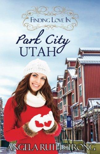 Finding Love in Park City, Utah: An Inspirational Romance (Resort To Love) (Volume 3)