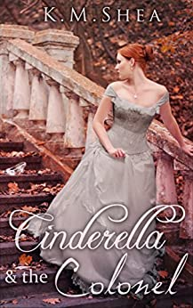 Cinderella and the Colonel (Timeless Fairy Tales Book 3) by [Shea, K.M.]