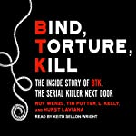 Bind, Torture, Kill: The Inside Story of BTK, the Serial Killer Next Door | Roy Wenzl,Tim Potter,L. Kelly,Hurst Laviana