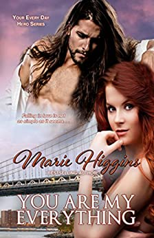 You Are My Everything (Your Every Day Hero Book 4) by [Higgins, Marie]