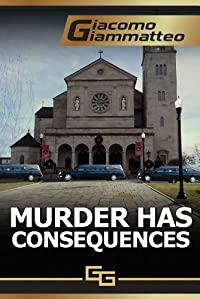 Murder Has Consequences by Giacomo Giammatteo ebook deal