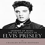 Legends of Music: The Life and Legacy of Elvis Presley |  Charles River Editors