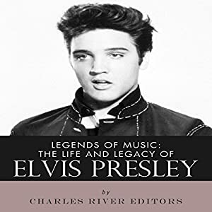 Legends of Music: The Life and Legacy of Elvis Presley Audiobook