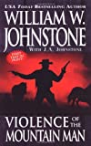 Violence of the Mountain Man, William W. Johnstone and J. A. Johnstone, 0786018399