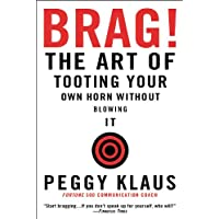 Brag: The Art of Tooting Your Own Horn Without Blowing It