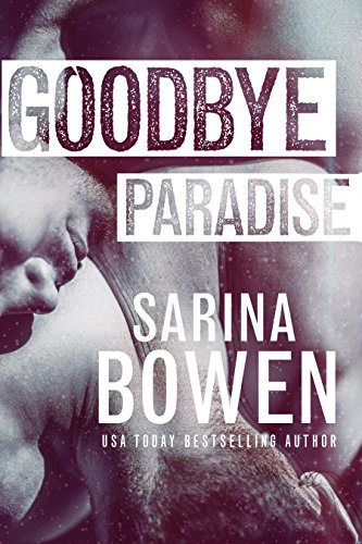 Goodbye Paradise by [Bowen, Sarina]