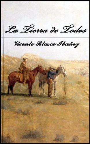 La Tierra de Todos. (Anotado) (Spanish Edition) by [Blasco Ibañez